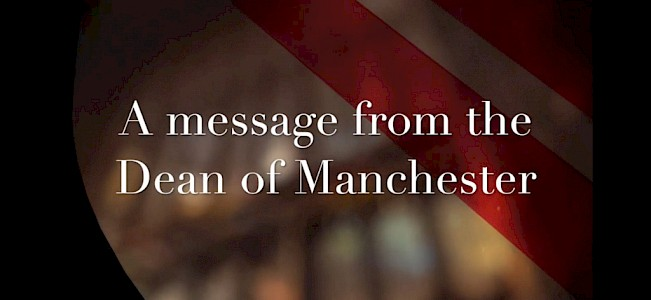 A Video Message from the Dean of Manchester